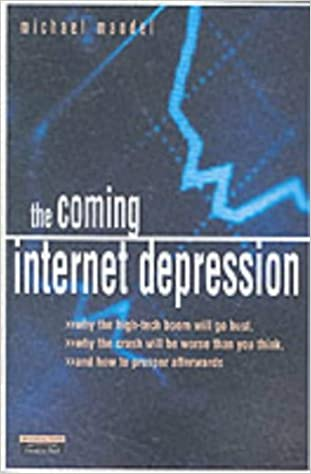 The Coming Internet Depression: Why the High-Tech Boom Will Go Bust, Why the Crash Will Be Worse Than You Think, and How to Prosper Afterward