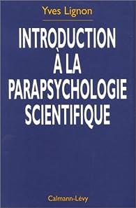Introduction à la parapsychologie scientifique par Yves Lignon