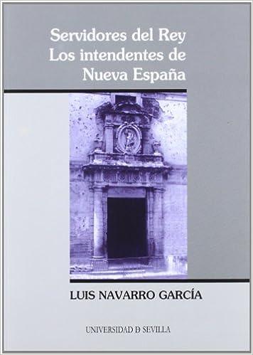 Servidores del Rey: Los intendentes de Nueva España: 151 Serie Historia y Geografía: Amazon.es: Navarro García, Luis: Libros