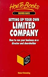 Setting Up Your Own Limited Company: How to Run Your Business as a Director and Shareholder (How to books. Business basics)