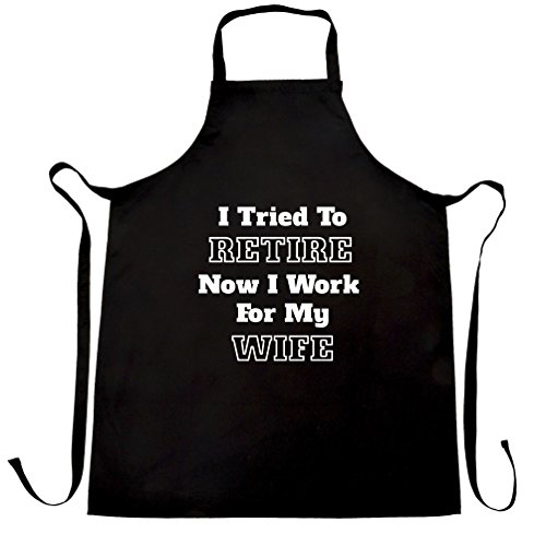 I Tried To Retire Now I Work For My Wife Retirement Funny Joke Valentines Gift For Him T-shirt Apron Cool Funny Gift Present For Kitchen BBQ Chef Cook