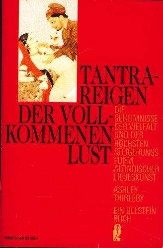 Das Tantra der Liebe / Tantra- Reigen der vollkommenen Lust
