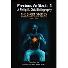 Precious Artifacts 2 - A Philip K. Dick Bibliography - The Short Stories: United States of America, United Kingdom and Oceania  1952-2014