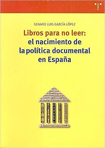 Libros para no leer: el nacimiento de la política documental en España Biblioteconomía y Administración Cultural: Amazon.es: García López, Genaro Luis: Libros