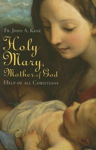 Holy Mary Mother Of God - Holy Mary, Mother Of God: Help Of All Christians