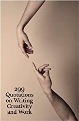299 Quotations on Writing, Creativity and Work