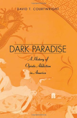 Dark Paradise: A History of Opiate Addiction in America