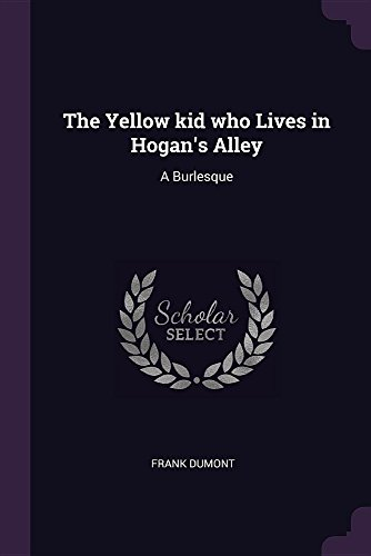 The Yellow Kid Who Lives in Hogan's Alley: A Burlesque
