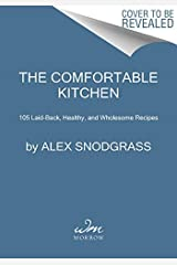 The Comfortable Kitchen: 105 Laid-Back, Healthy, and Wholesome Recipe (A Defined Dish Book) Kindle Edition