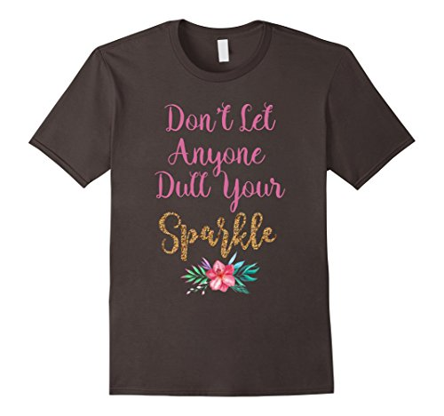 Don't Let Anyone Dull Your Sparkle Inspirational T-shirt