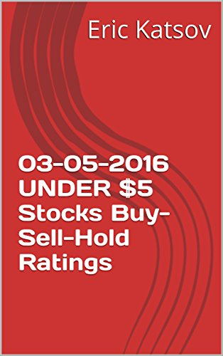 03-05-2016 UNDER $5 Stocks Buy-Sell-Hold Ratings (Buy-Sell-Hold+stocks iPhone app Book 1)