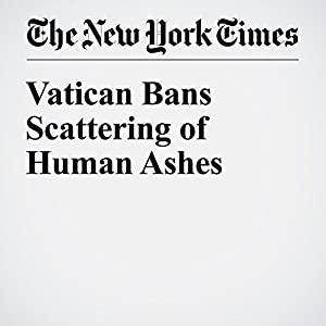 Vatican Bans Scattering of Human Ashes
