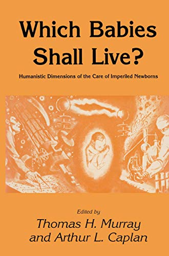 Which Babies Shall Live?: Humanistic Dimensions of the Care of Imperiled Newborns (Contemporary Issues in Biomedicine, E