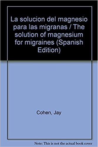 La solucion del magnesio para las migranas / The solution of magnesium for migraines (Spanish Edition): Jay Cohen: 9786074520682: Amazon.com: Books