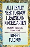 All I Really Need to Know I Learned in Kindergarten, Robert Fulghum, 0394571029