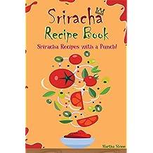 Sriracha Recipe Book: Sriracha Recipes with a Punch!