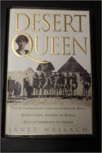 Desert Queen: Extraordinary Life of Gertrude Bell, Adventurer, Adviser to Kings, Ally of Lawrence of Arabia by Janet Wallach (1996-10-14)
