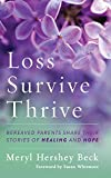 Loss, Survive, Thrive: Bereaved Parents Share Their Stories of Healing and Hope