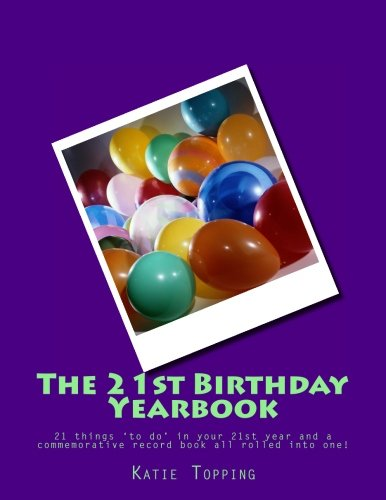 The 21st Birthday Yearbook: 21 things 'to do' in your 21st year and a commemorative record book all rolled into one! (Special Birthday Yearbooks) -