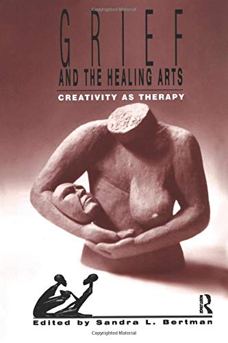 Grief and the Healing Arts (Death, Value and Meaning Series)