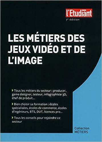 Amazon Fr Les Metiers Des Jeux Videos Et De L Image 7e Edition