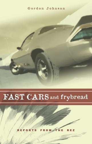 Fast Cars and Frybread: Reports from the Rez