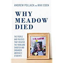 Why Meadow Died: The People and Policies That Created The Parkland Shooter and Endanger America's Students