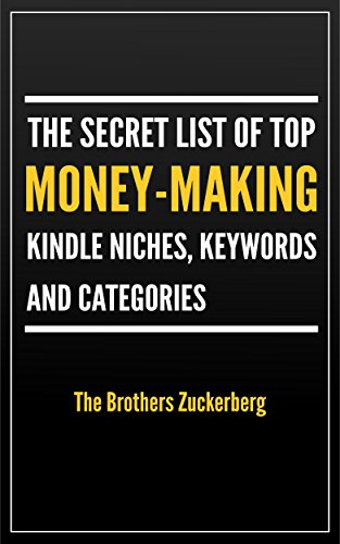THE SECRET LIST OF TOP MONEY-MAKING KINDLE NICHES, KEYWORDS AND CATEGORIES