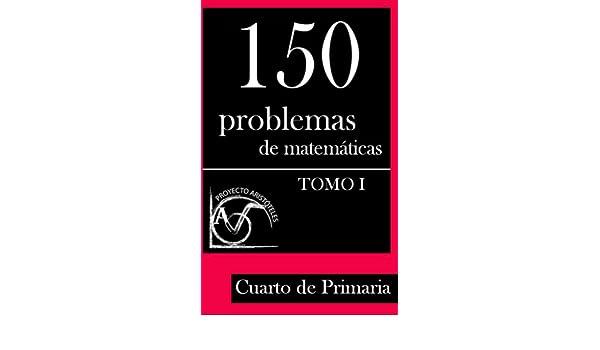 150 Problemas de Matemáticas para Cuarto de Primaria (Tomo 1) (Colección de Problemas para 4º de Primaria) (Spanish Edition) - Kindle edition by Proyecto ...