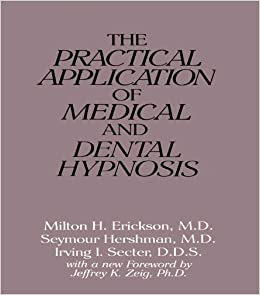 The Practical Application Of Medical And Dental Hypnosis Milton H. Erickson