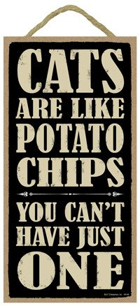 Just Like Potato Chips - SJT ENTERPRISES, INC. Cats are Like Potato Chips You Can't Have just one 5