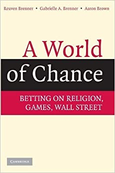 A World of Chance: Betting on Religion, Games, Wall Street 2nd (second) Edition by Brenner, Reuven, Brenner, Gabrielle A., Brown, Aaron [2008]