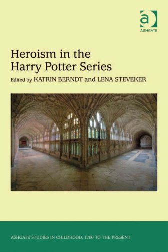 Heroism in the Harry Potter Series (Ashgate Studies in Childhood, 1700 to the Present) Pdf