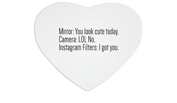 Hearts haped Mousepad with mirror: You Look Cute Today, Camera: LOL No, Instagram Filters: I Got You: Amazon.es: Electrónica