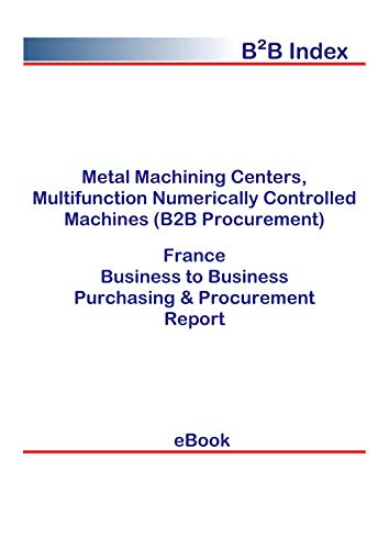 Metal Machining Centers, Multifunction Numerically Controlled Machines (B2B Procurement) in France: B2B Purchasing + Procurement Values