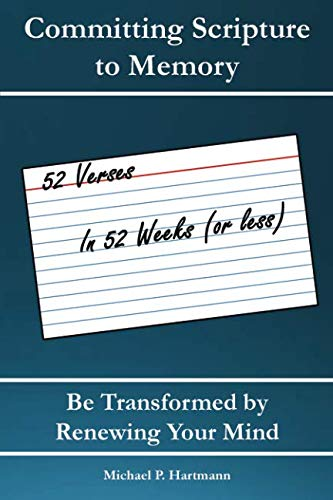 Committing Scripture to Memory: 52 Verses in 52 Weeks (or Less): Be Transformed by Renewing Your Mind (Transformed By The Renewing Of The Mind)