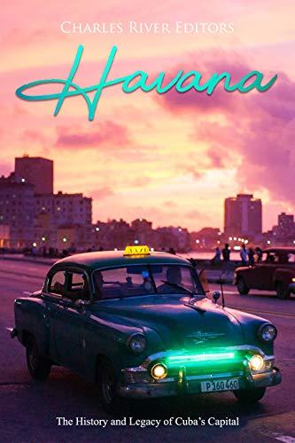 Havana: The History and Legacy of Cuba