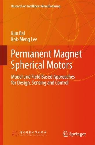 Permanent Magnet Spherical Motors: Model and Field Based Approaches for Design, Sensing and Control (Research on Intelligent Manufacturing)