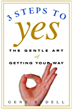 Three Steps to Yes: The Gentle Art of Getting Your Way