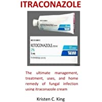 Itraconazole: The ultimate management, treatment, uses, and home remedy of fungal infection using itraconazole cream
