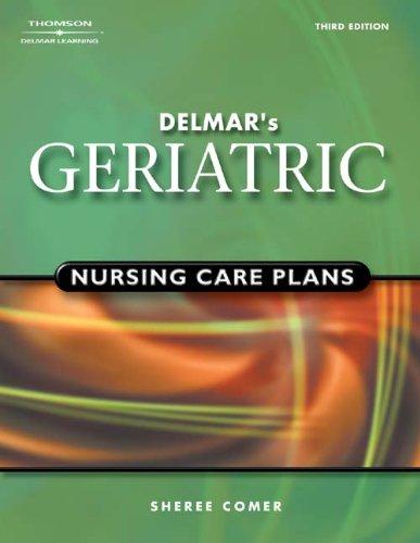 Delmar's Geriatric Nursing Care Plans by Brand: Delmar Cengage Learning