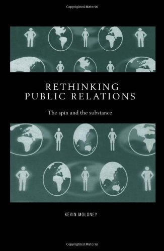 Rethinking Public Relations: The Spin and the Substance (Routledge Advances in Management and Business Studies)