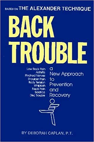 Back Trouble: A New Approach to Prevention and Recovery (Alexaner Technique) by Caplan, Deborah (September 1, 1987)