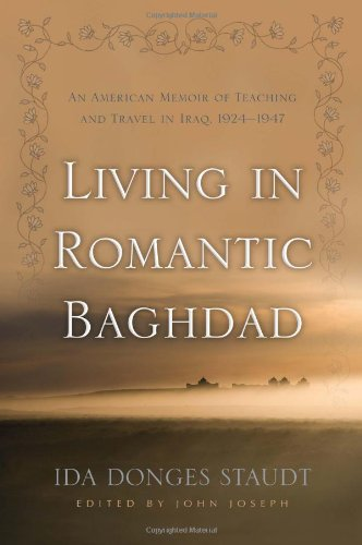 Living in Romantic Baghdad: An American Memoir of Teaching and Travel in Iraq, 1924-1947 (Contemporary Issues in the Middle East)