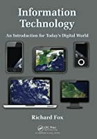 Information Technology: An Introduction for Today's Digital World