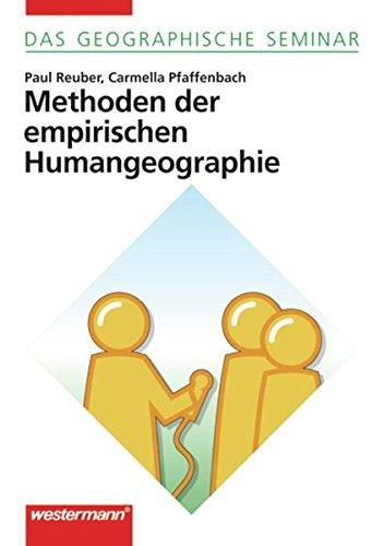 Das Geographische Seminar / Grundlagen der Geographie für Studium und Fortbildung: Methoden der empirischen Humangeographie: 1. Auflage 2005 (Das Geographische Seminar, Band 22)