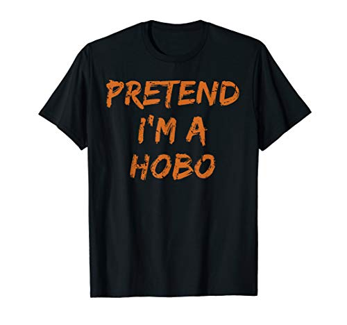 Pretend I'm A Hobo Lazy Halloween Funny Party Costume T-Shirt]()