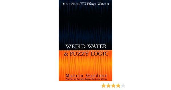 Weird Water and Fuzzy Logic: Martin Gardner: 9781573920964
