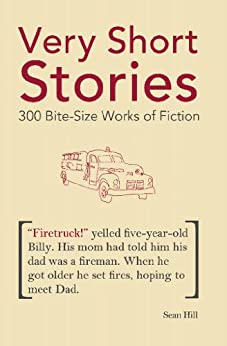 Very Short Stories: 300 Bite-Size Works of Fiction by [Hill, Sean]