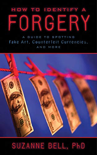 How to Identify a Forgery: A Guide to Spotting Fake Art, Counterfeit Currencies, and More (Fakes And Forgeries The Art Of Deception)